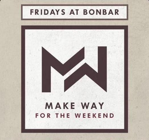 MAKE WAY For The Weekend - At Bonbar Newcastle I Love Newcastle
